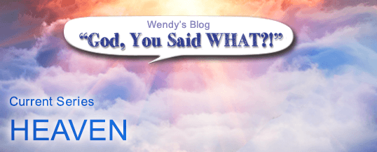 HEAVEN…What You Won't Find There – Part 1
