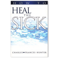 how to heal the sick charles hunter frances hunter